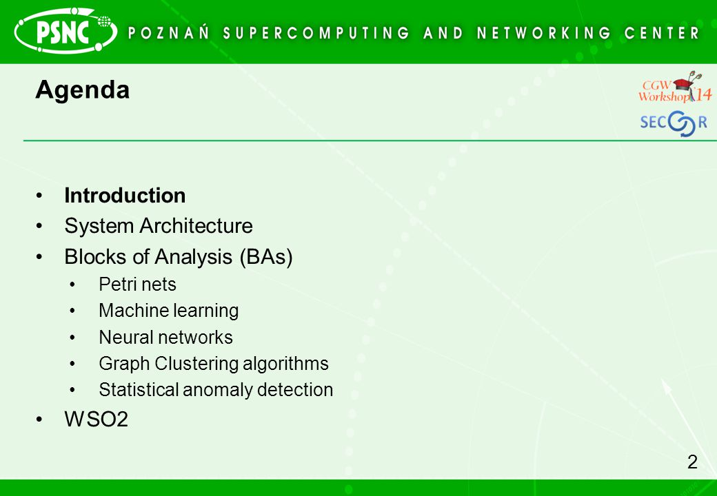 Agenda Introduction System Architecture Blocks of Analysis (BAs) Petri nets Machine learning Neural networks Graph Clustering algorithms Statistical anomaly detection WSO2 2
