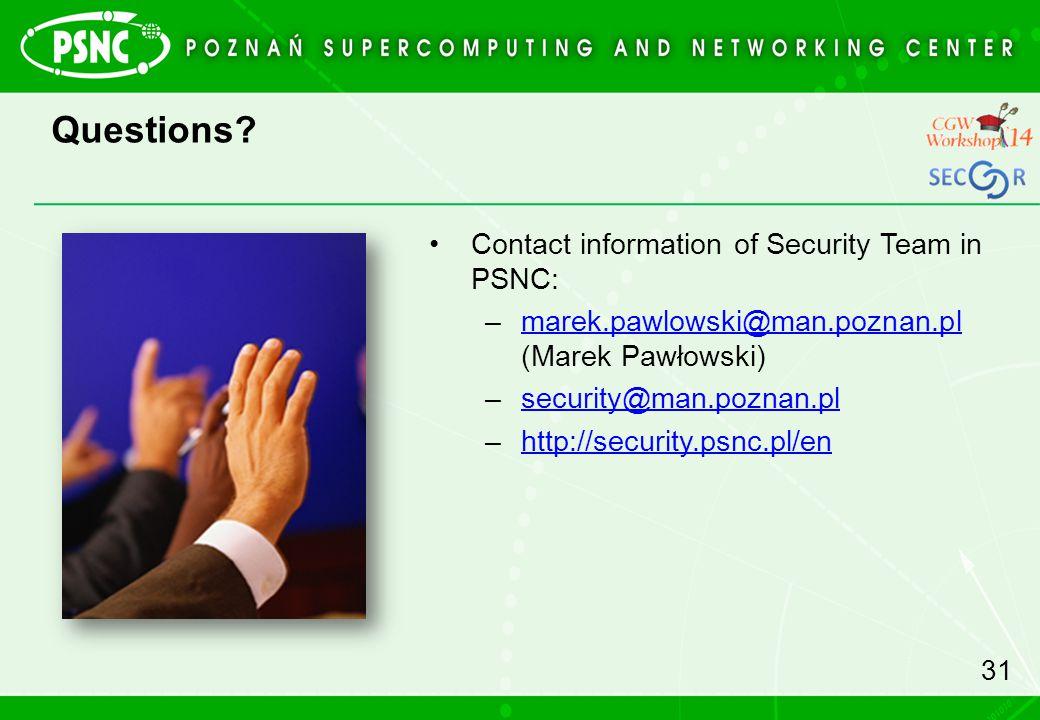Questions? Contact information of Security Team in PSNC: –marek.pawlowski@man.poznan.pl (Marek Pawłowski)marek.pawlowski@man.poznan.pl –security@man.p