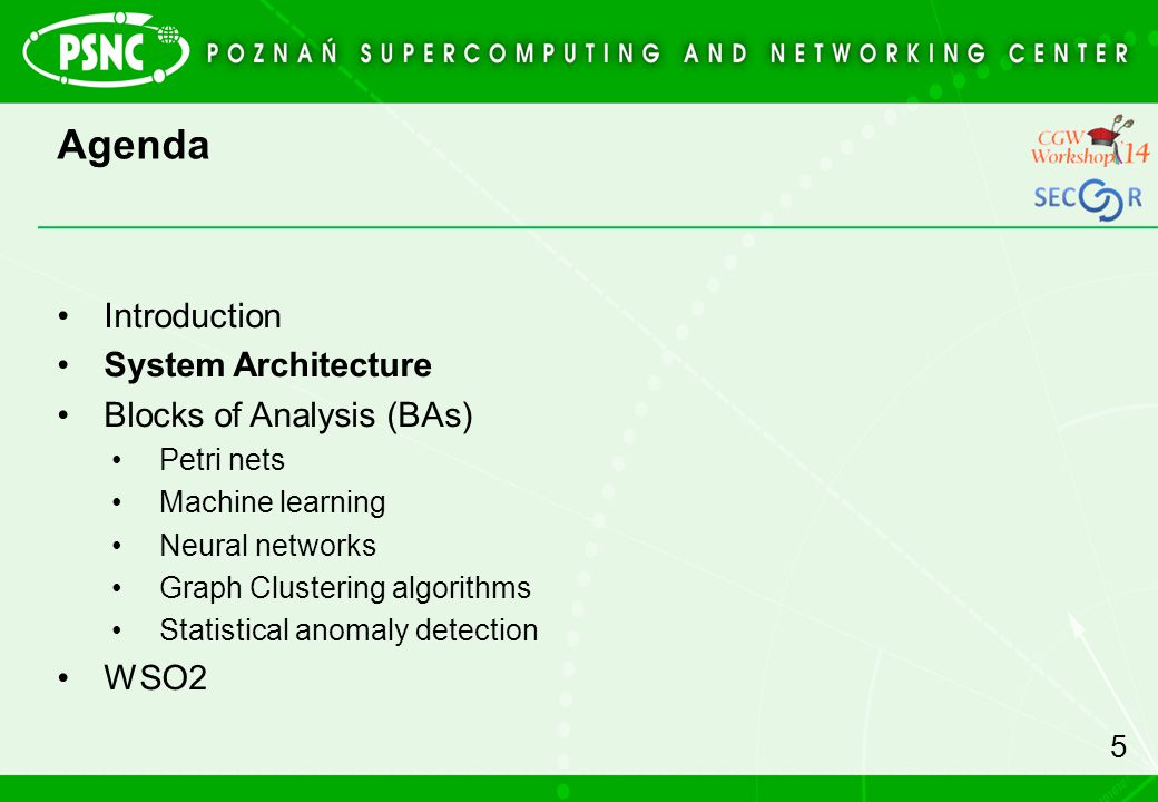 Agenda Introduction System Architecture Blocks of Analysis (BAs) Petri nets Machine learning Neural networks Graph Clustering algorithms Statistical anomaly detection WSO2 5