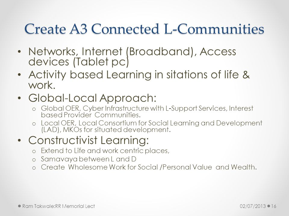 Create A3 Connected L-Communities Networks, Internet (Broadband), Access devices (Tablet pc) Activity based Learning in sitations of life & work.