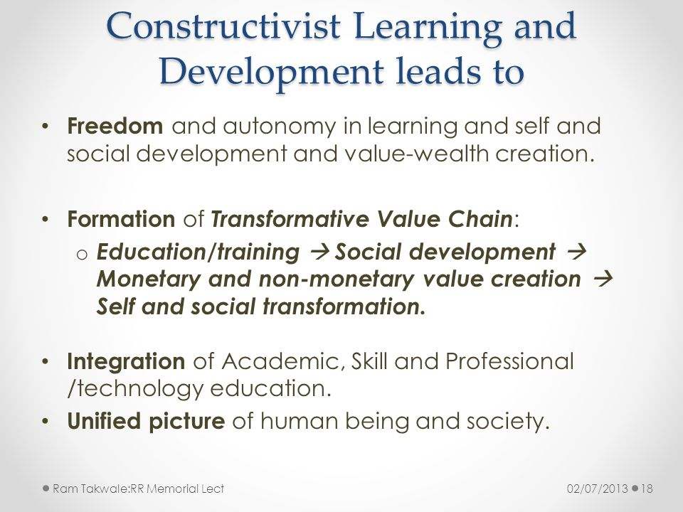 Constructivist Learning and Development leads to Freedom and autonomy in learning and self and social development and value-wealth creation.