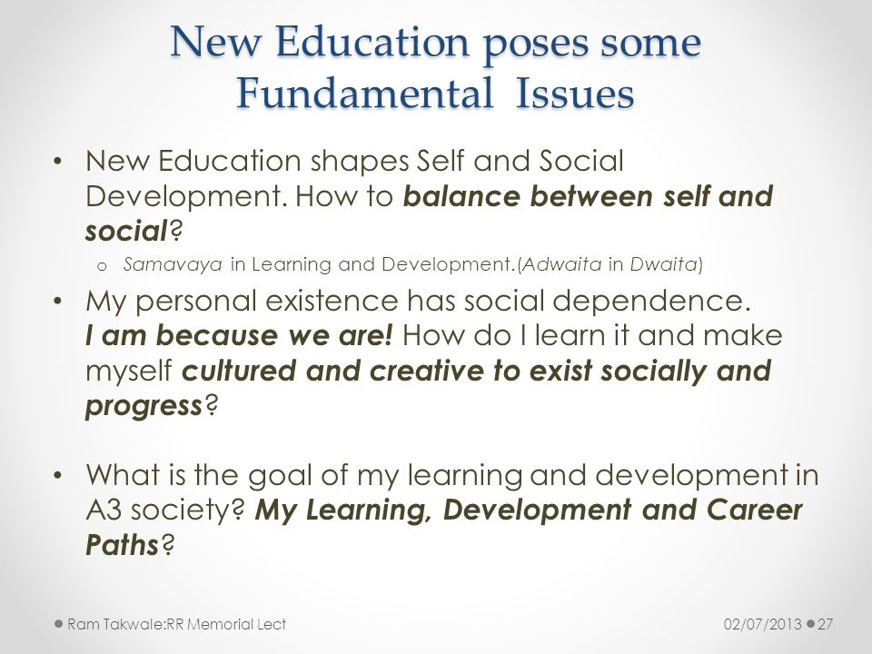 New Education poses some Fundamental Issues New Education shapes Self and Social Development.