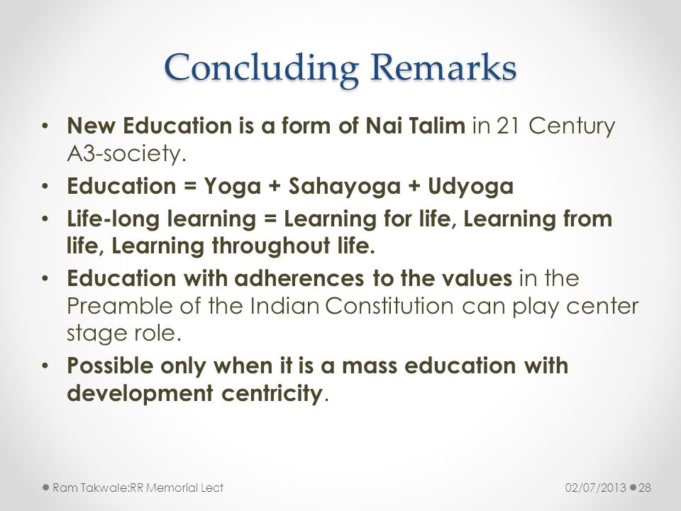 Concluding Remarks New Education is a form of Nai Talim in 21 Century A3-society. Education = Yoga + Sahayoga + Udyoga Life-long learning = Learning f
