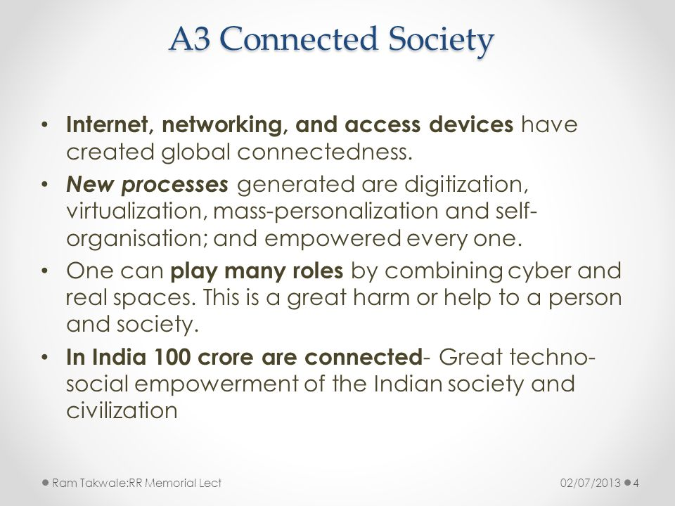 A3 Connected Society Internet, networking, and access devices have created global connectedness. New processes generated are digitization, virtualizat