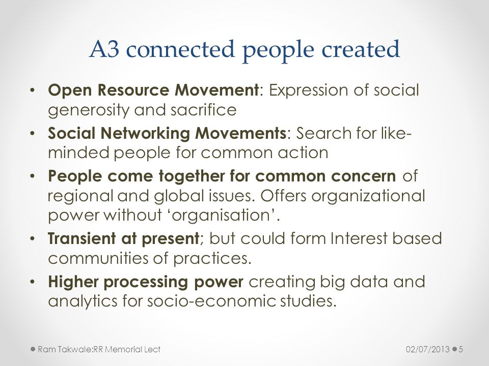 A3 connected people created Open Resource Movement : Expression of social generosity and sacrifice Social Networking Movements : Search for like- mind