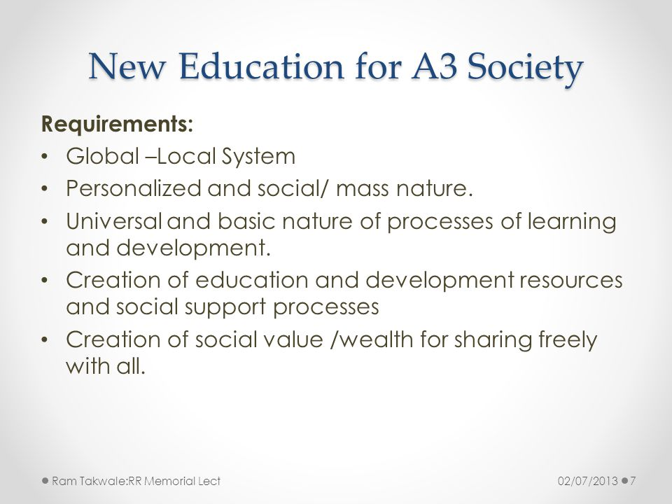 New Education for A3 Society Requirements: Global –Local System Personalized and social/ mass nature.