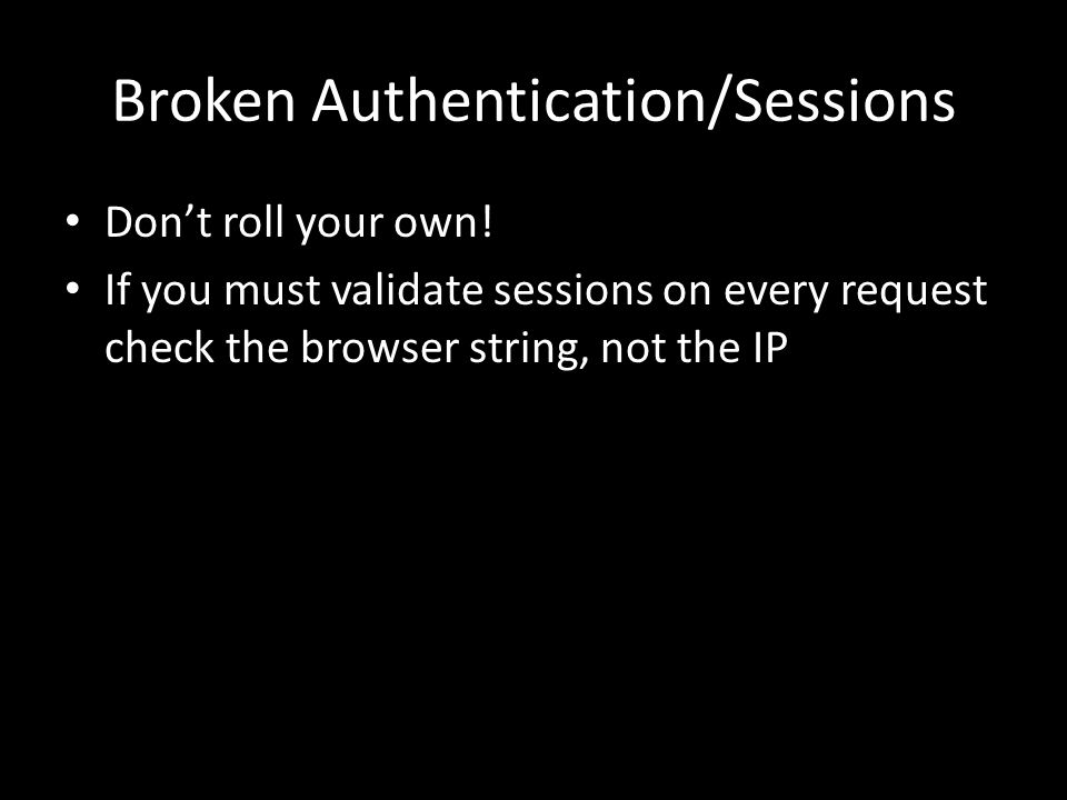 Broken Authentication/Sessions Don't roll your own.