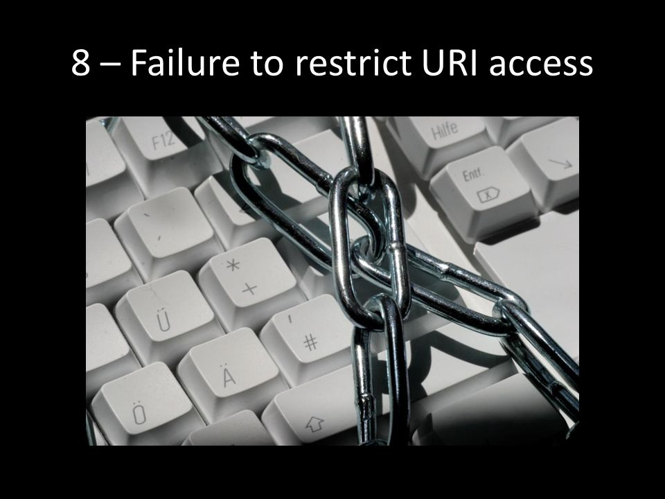 8 – Failure to restrict URI access