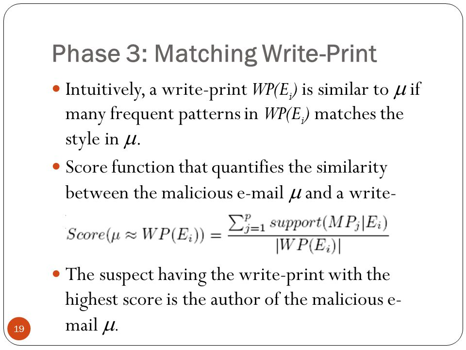 Phase 3: Matching Write-Print 19 Intuitively, a write-print WP(E i ) is similar to  if many frequent patterns in WP(E i ) matches the style in . Sco