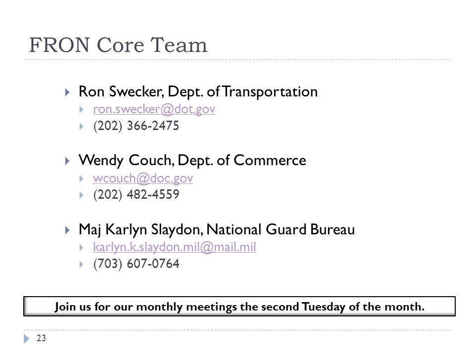 FRON Core Team 23  Ron Swecker, Dept. of Transportation  ron.swecker@dot.gov ron.swecker@dot.gov  (202) 366-2475  Wendy Couch, Dept. of Commerce 