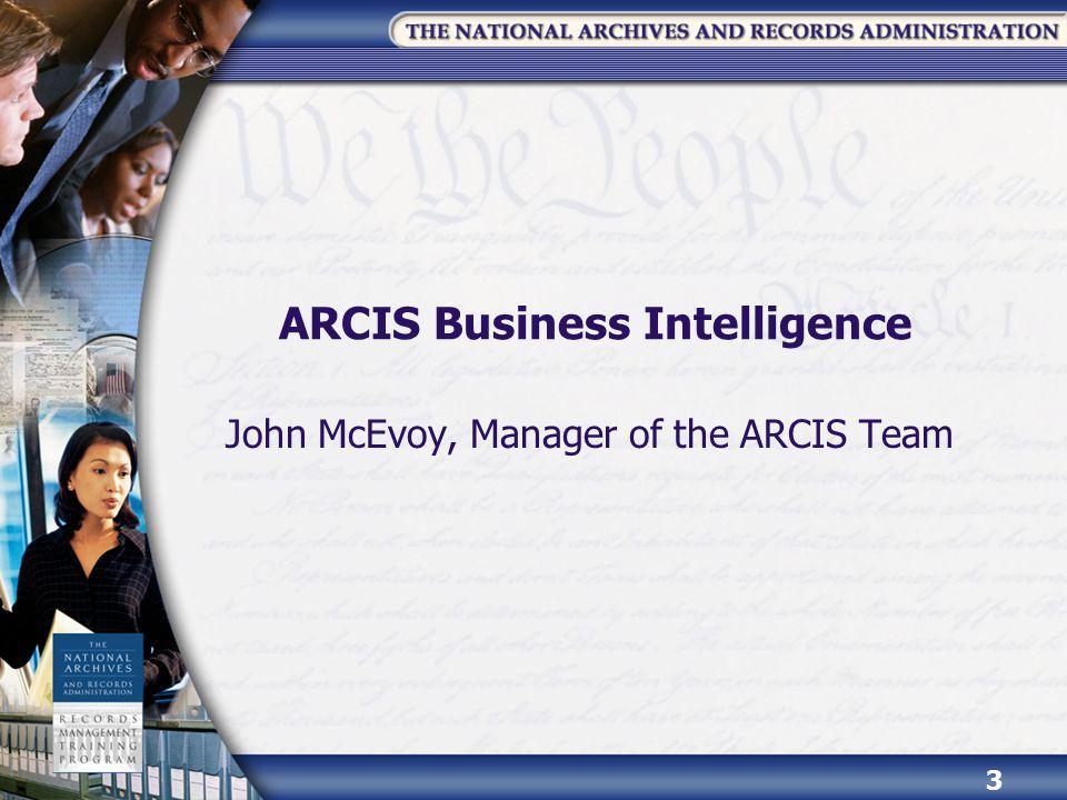 ARCIS Business Intelligence John McEvoy, Manager of the ARCIS Team 3