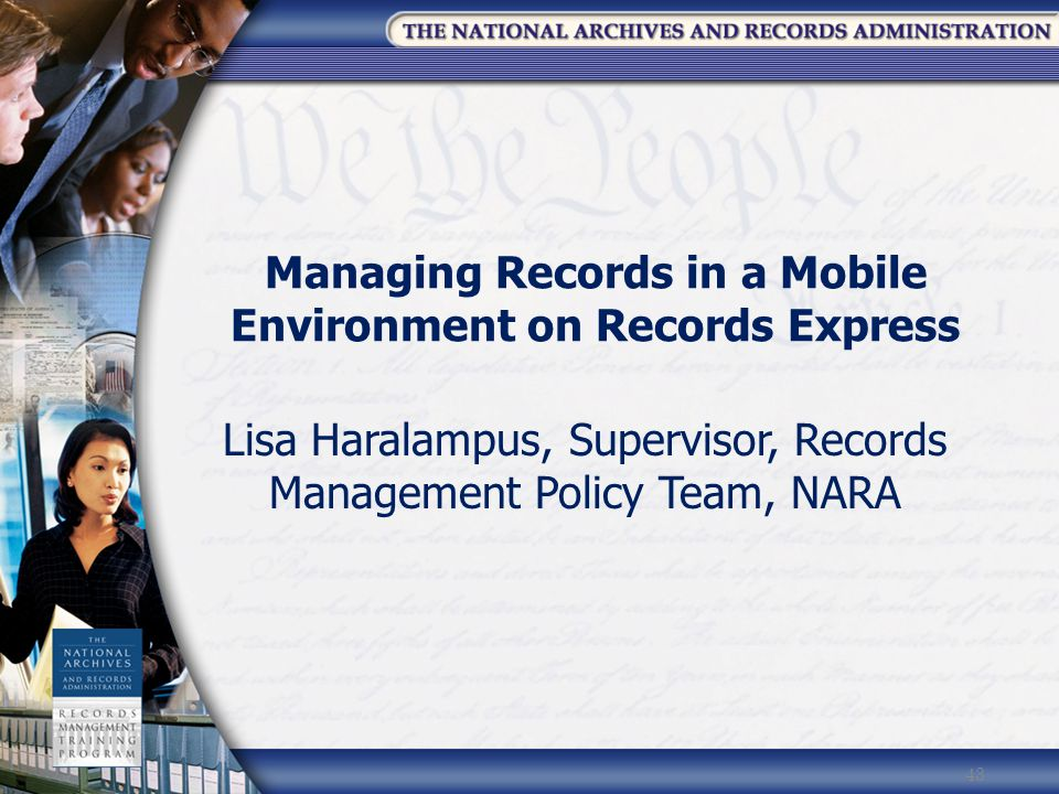 Managing Records in a Mobile Environment on Records Express Lisa Haralampus, Supervisor, Records Management Policy Team, NARA 43