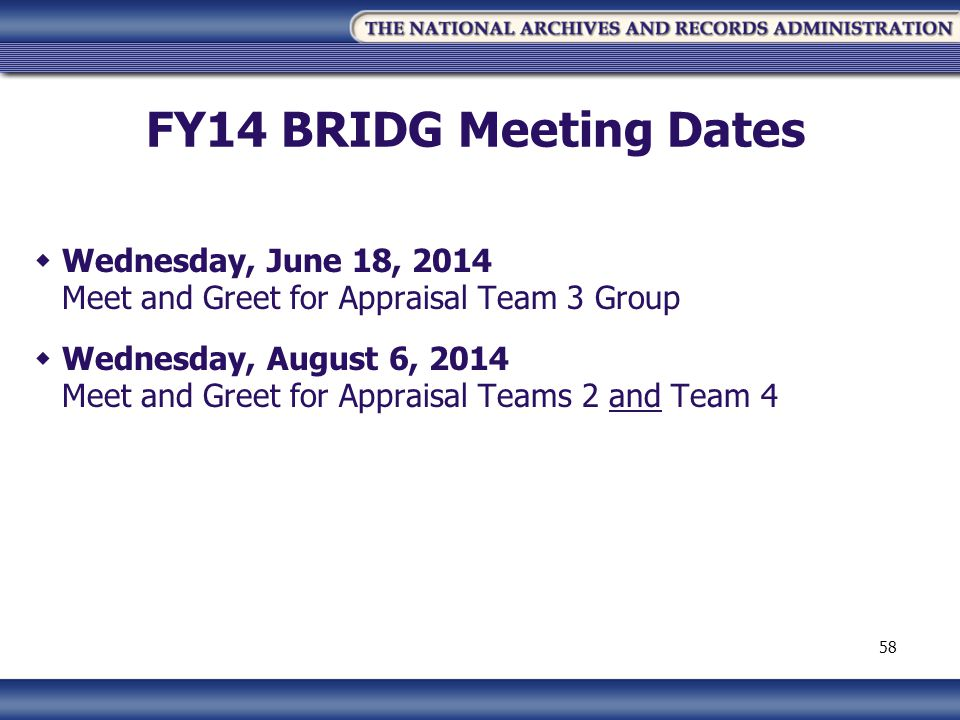 FY14 BRIDG Meeting Dates  Wednesday, June 18, 2014 Meet and Greet for Appraisal Team 3 Group  Wednesday, August 6, 2014 Meet and Greet for Appraisal