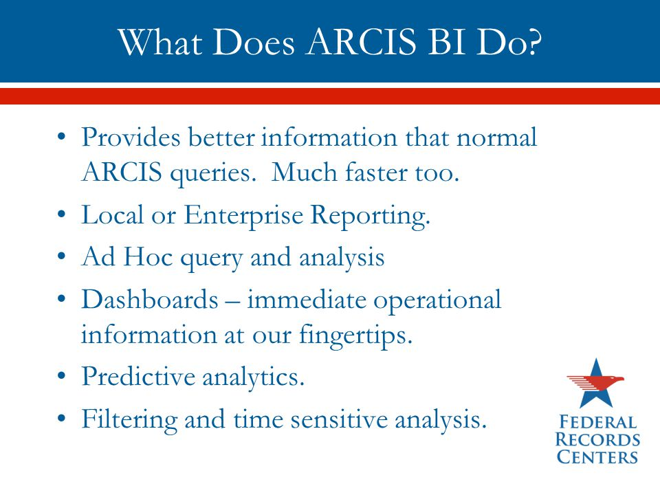 What Does ARCIS BI Do? Provides better information that normal ARCIS queries. Much faster too. Local or Enterprise Reporting. Ad Hoc query and analysi