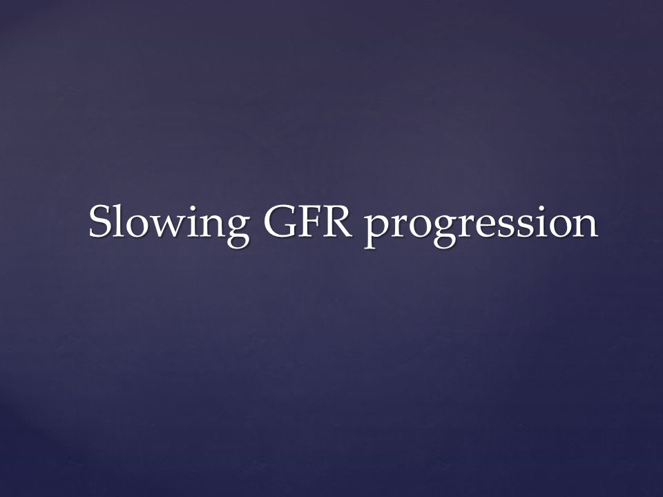 Slowing GFR progression