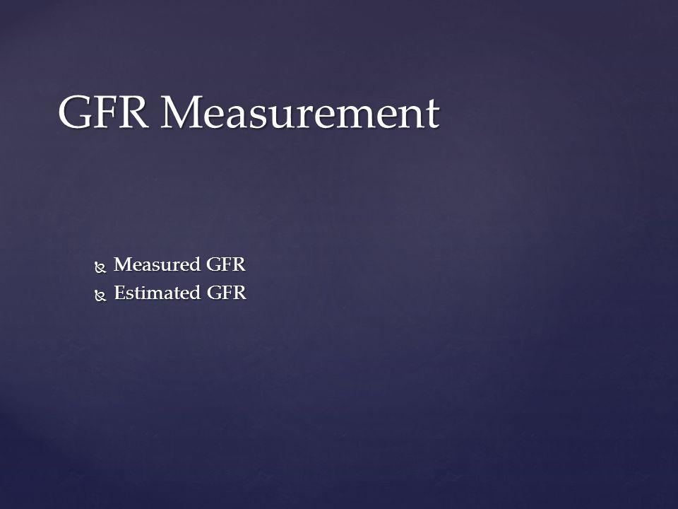  Measured GFR  Estimated GFR GFR Measurement