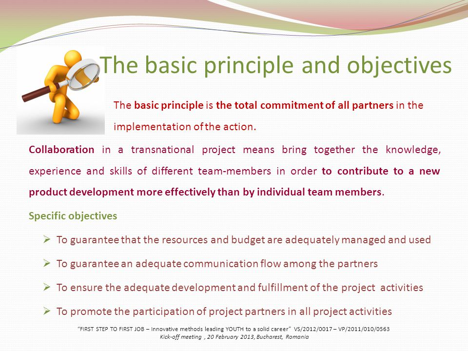 The basic principle and objectives Collaboration in a transnational project means bring together the knowledge, experience and skills of different team-members in order to contribute to a new product development more effectively than by individual team members.