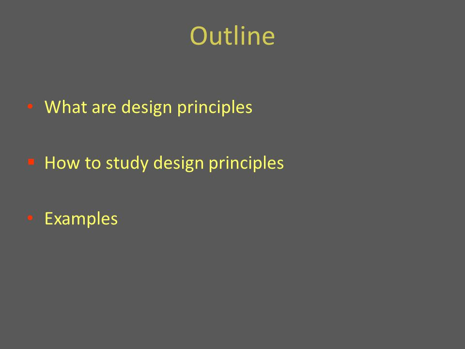 Outline What are design principles  How to study design principles Examples