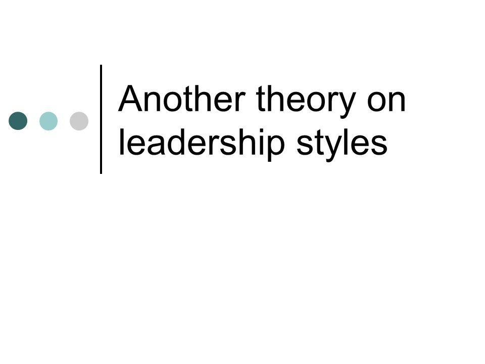Another theory on leadership styles