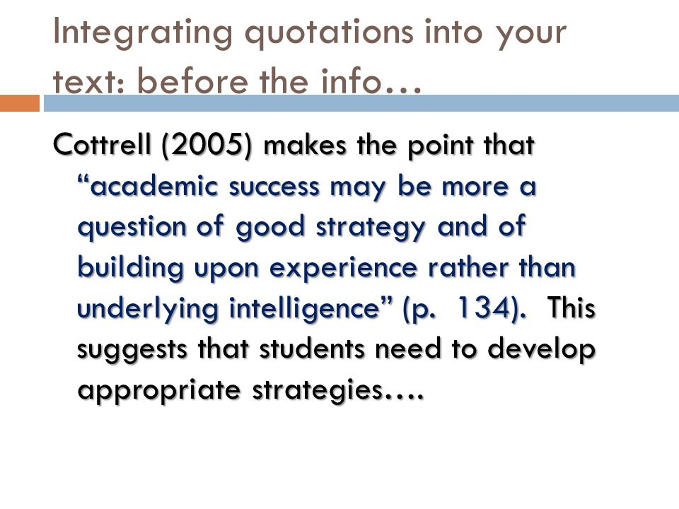 "Integrating quotations into your text: before the info… Cottrell (2005) makes the point that ""academic success may be more a question of good strategy"