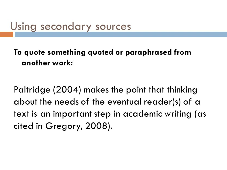 Using secondary sources To quote something quoted or paraphrased from another work: Paltridge (2004) makes the point that thinking about the needs of