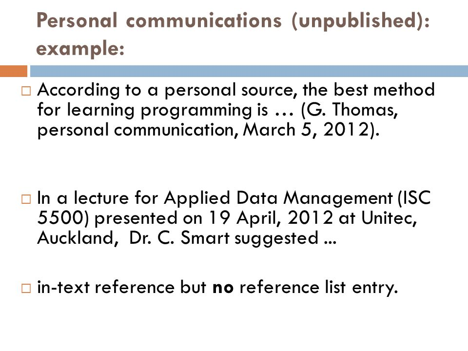 Personal communications (unpublished): example:  According to a personal source, the best method for learning programming is … (G. Thomas, personal c