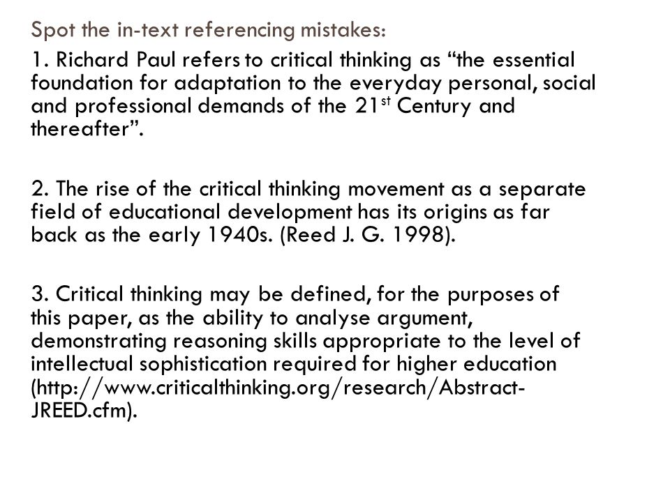 "Spot the in-text referencing mistakes: 1. Richard Paul refers to critical thinking as ""the essential foundation for adaptation to the everyday persona"