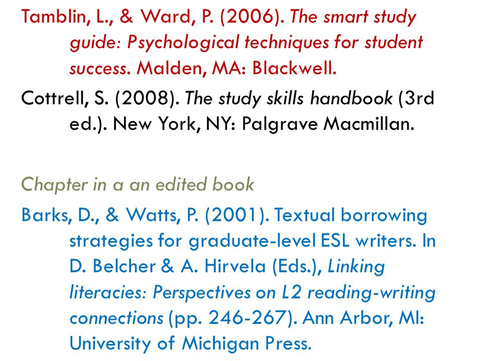 Tamblin, L., & Ward, P. (2006). The smart study guide: Psychological techniques for student success. Malden, MA: Blackwell. Cottrell, S. (2008). The s
