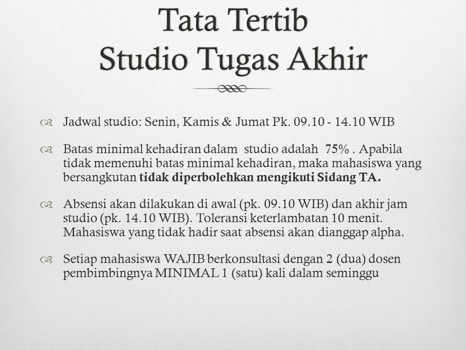 Tata Tertib Studio Tugas Akhir  Jadwal studio: Senin, Kamis & Jumat Pk.