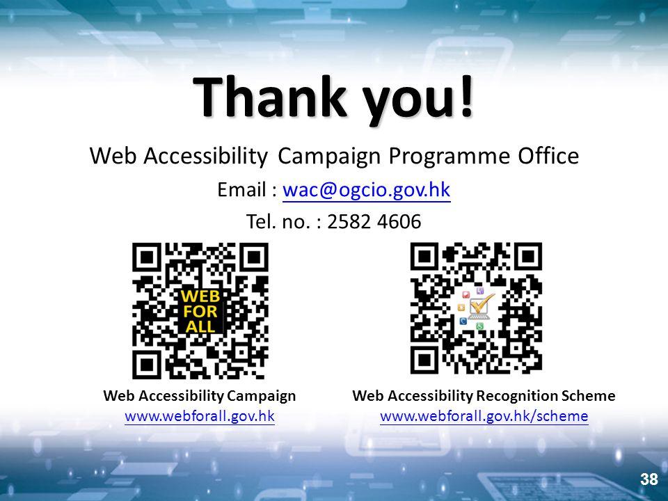 38 Thank you! Web Accessibility Campaign Programme Office Email : wac@ogcio.gov.hkwac@ogcio.gov.hk Tel. no. : 2582 4606 Web Accessibility Recognition