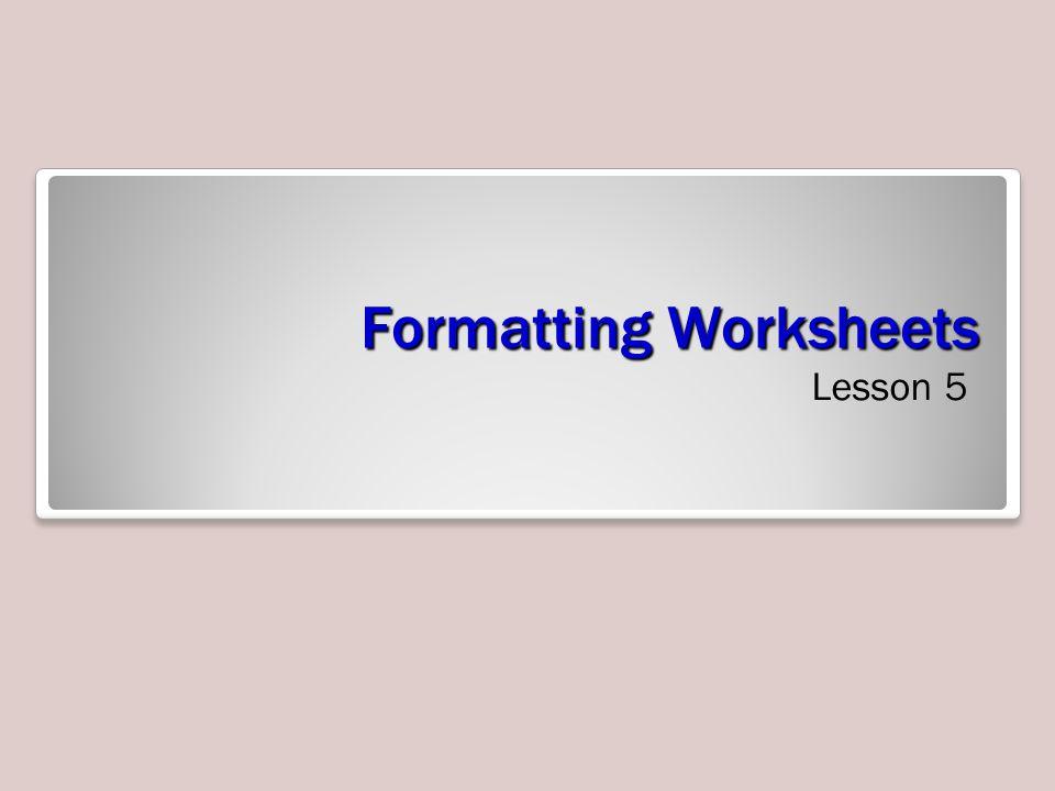 Formatting Worksheets Lesson 5