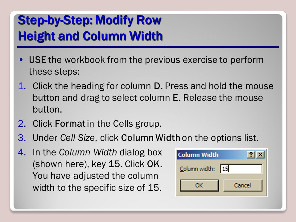 Step-by-Step: Modify Row Height and Column Width USE the workbook from the previous exercise to perform these steps: 1.Click the heading for column D.