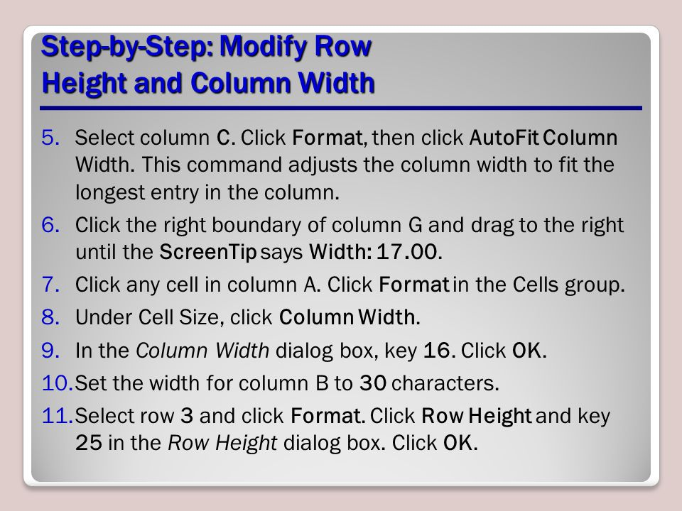 Step-by-Step: Modify Row Height and Column Width 5.Select column C. Click Format, then click AutoFit Column Width. This command adjusts the column wid