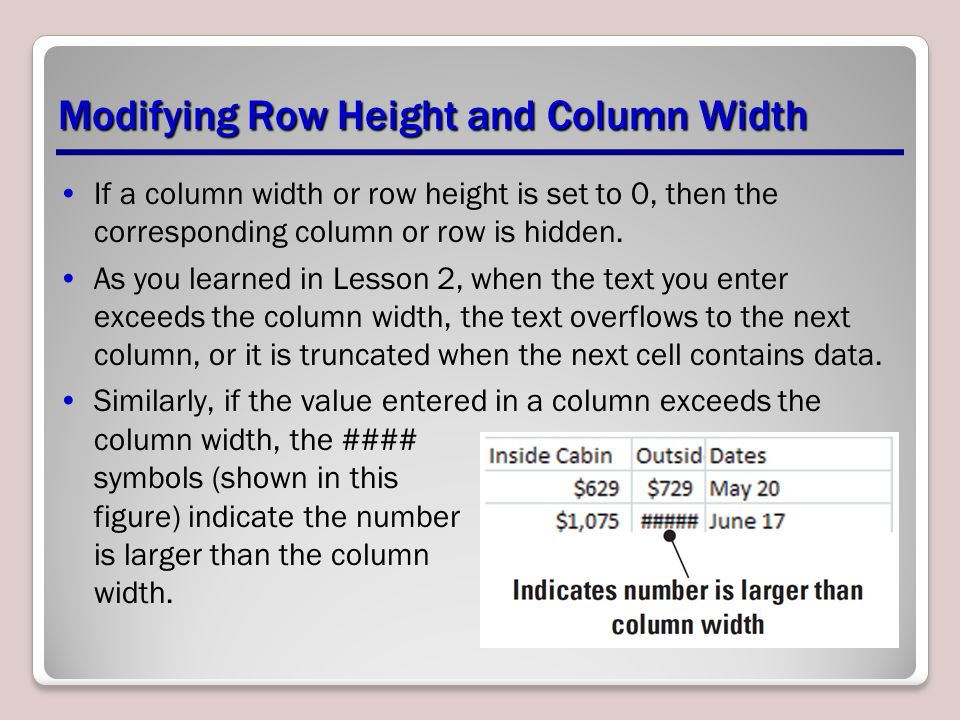 Modifying Row Height and Column Width If a column width or row height is set to 0, then the corresponding column or row is hidden. As you learned in L