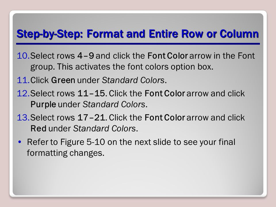 Step-by-Step: Format and Entire Row or Column 10.Select rows 4–9 and click the Font Color arrow in the Font group. This activates the font colors opti
