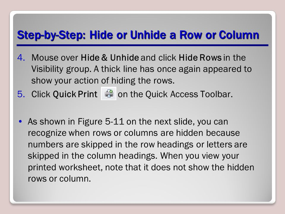 Step-by-Step: Hide or Unhide a Row or Column 4.Mouse over Hide & Unhide and click Hide Rows in the Visibility group.