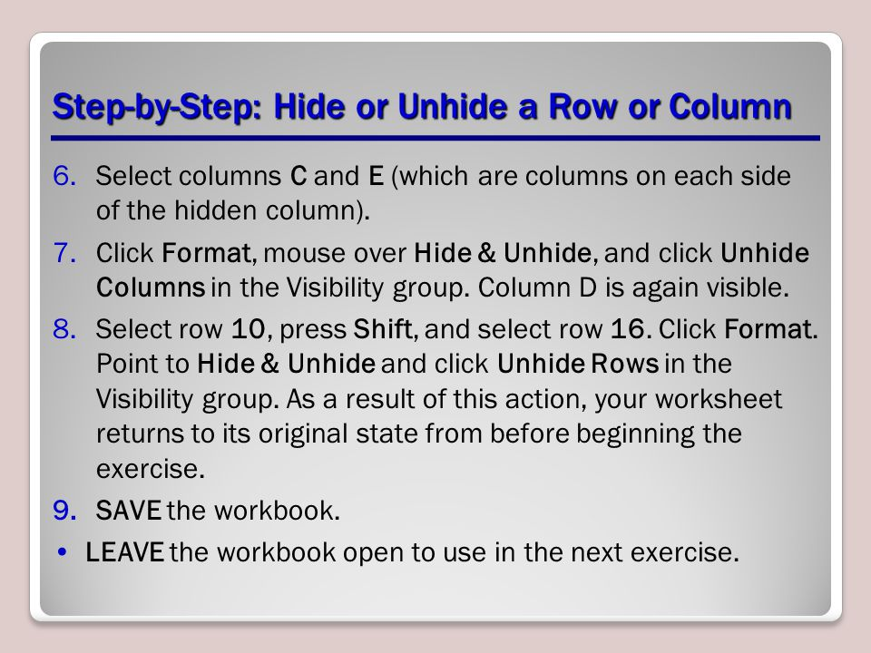 Step-by-Step: Hide or Unhide a Row or Column 6.Select columns C and E (which are columns on each side of the hidden column). 7.Click Format, mouse ove