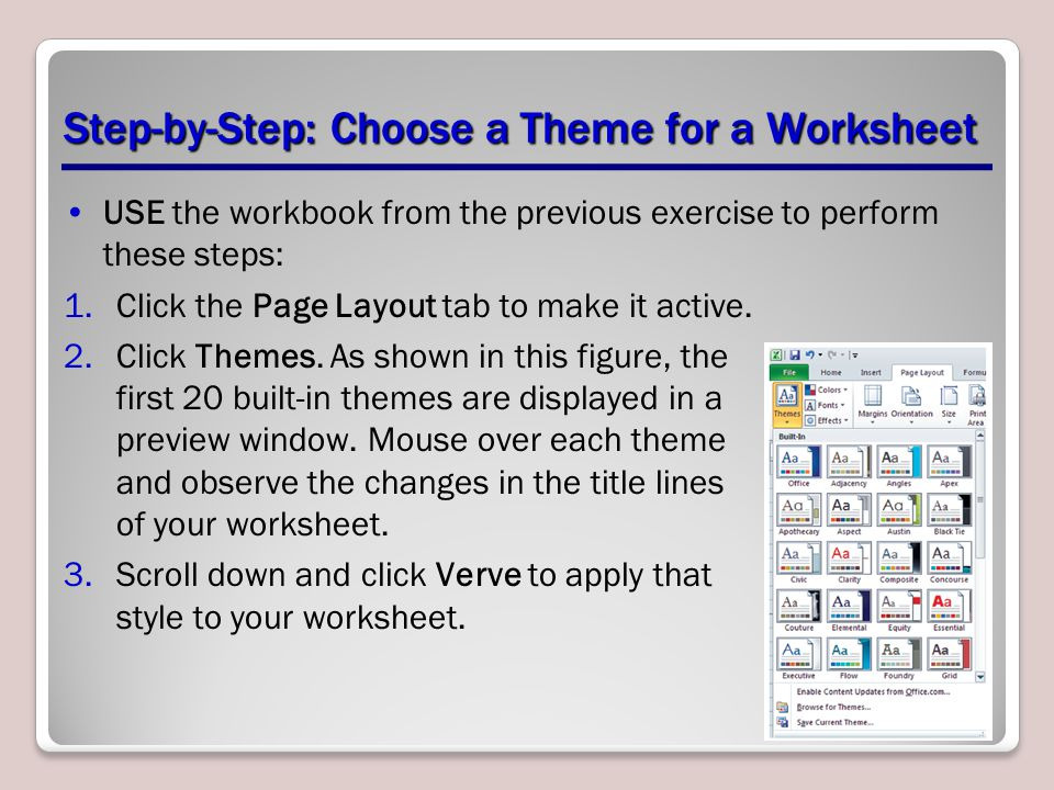 Step-by-Step: Choose a Theme for a Worksheet USE the workbook from the previous exercise to perform these steps: 1.Click the Page Layout tab to make it active.