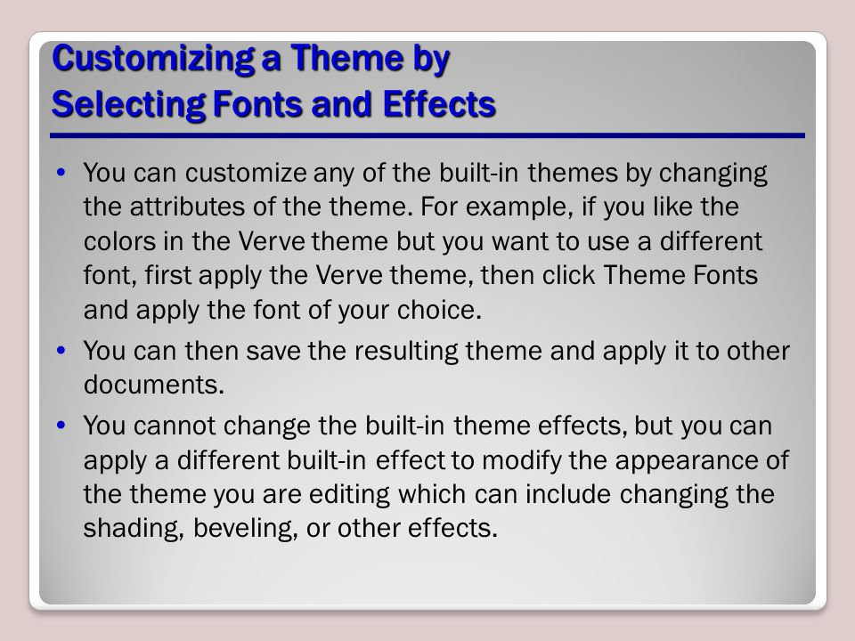You can customize any of the built-in themes by changing the attributes of the theme.