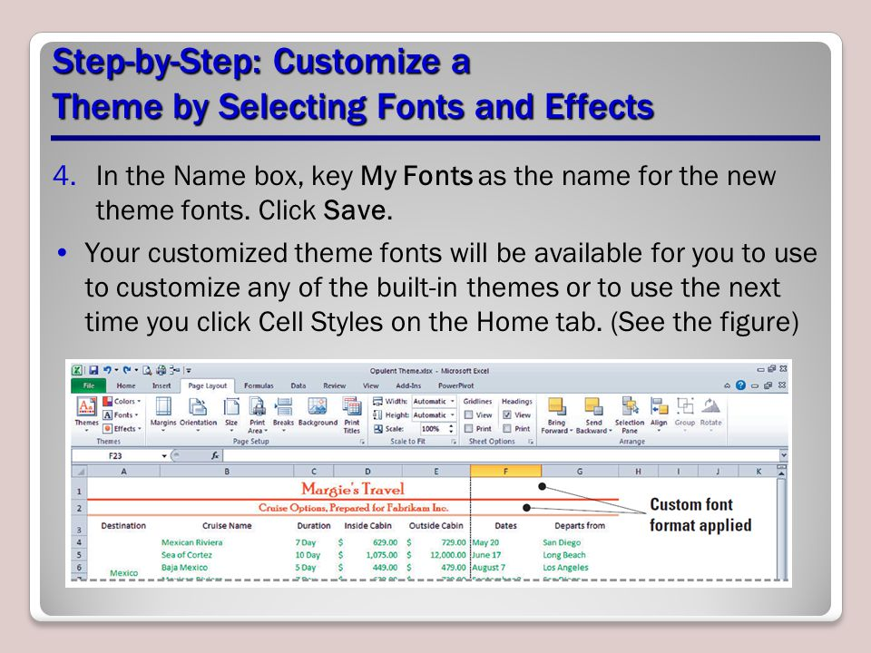 Step-by-Step: Customize a Theme by Selecting Fonts and Effects 4.In the Name box, key My Fonts as the name for the new theme fonts.