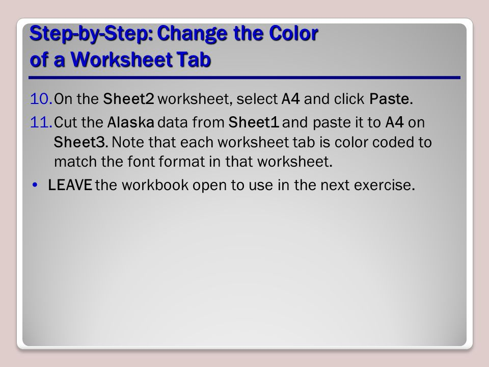 Step-by-Step: Change the Color of a Worksheet Tab 10.On the Sheet2 worksheet, select A4 and click Paste. 11.Cut the Alaska data from Sheet1 and paste