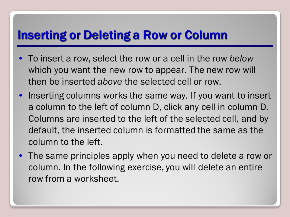 Inserting or Deleting a Row or Column To insert a row, select the row or a cell in the row below which you want the new row to appear.