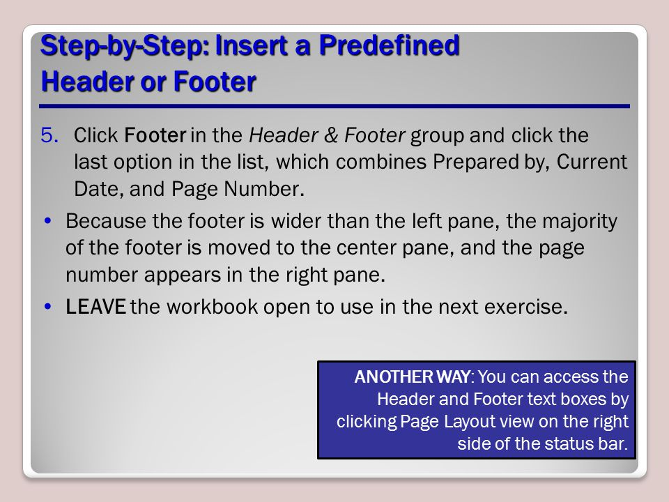 Step-by-Step: Insert a Predefined Header or Footer 5.Click Footer in the Header & Footer group and click the last option in the list, which combines Prepared by, Current Date, and Page Number.