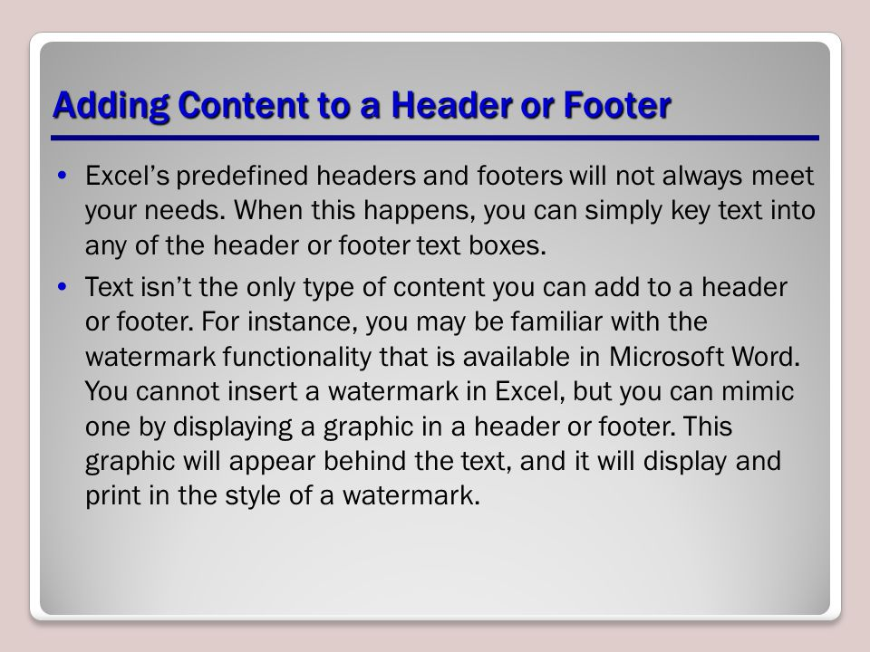 Excel's predefined headers and footers will not always meet your needs.