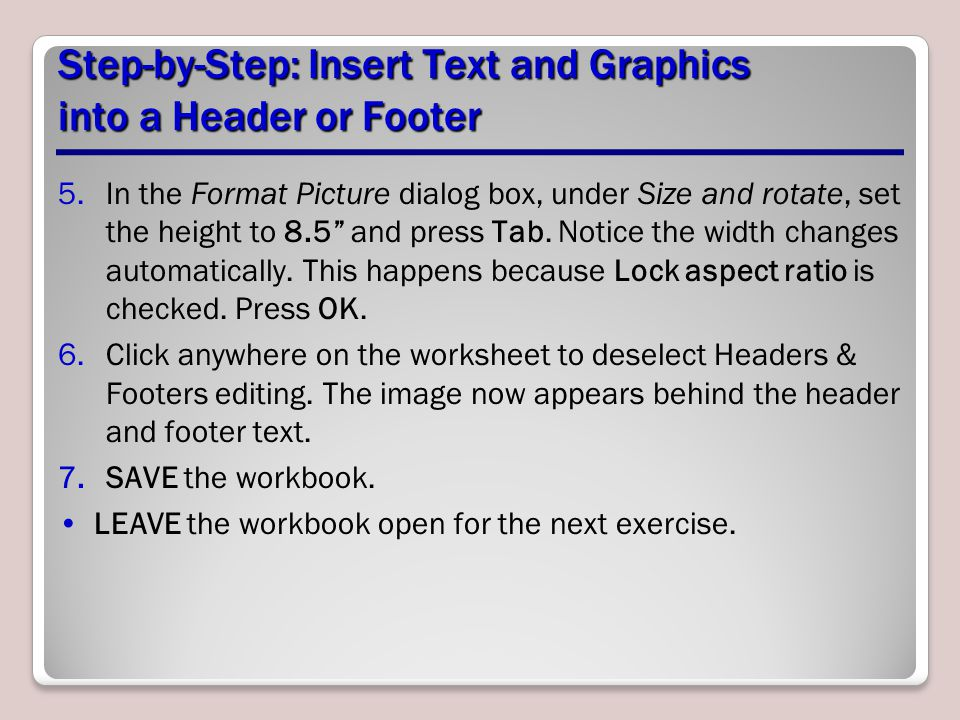 """Step-by-Step: Insert Text and Graphics into a Header or Footer 5.In the Format Picture dialog box, under Size and rotate, set the height to 8.5"""" and p"""