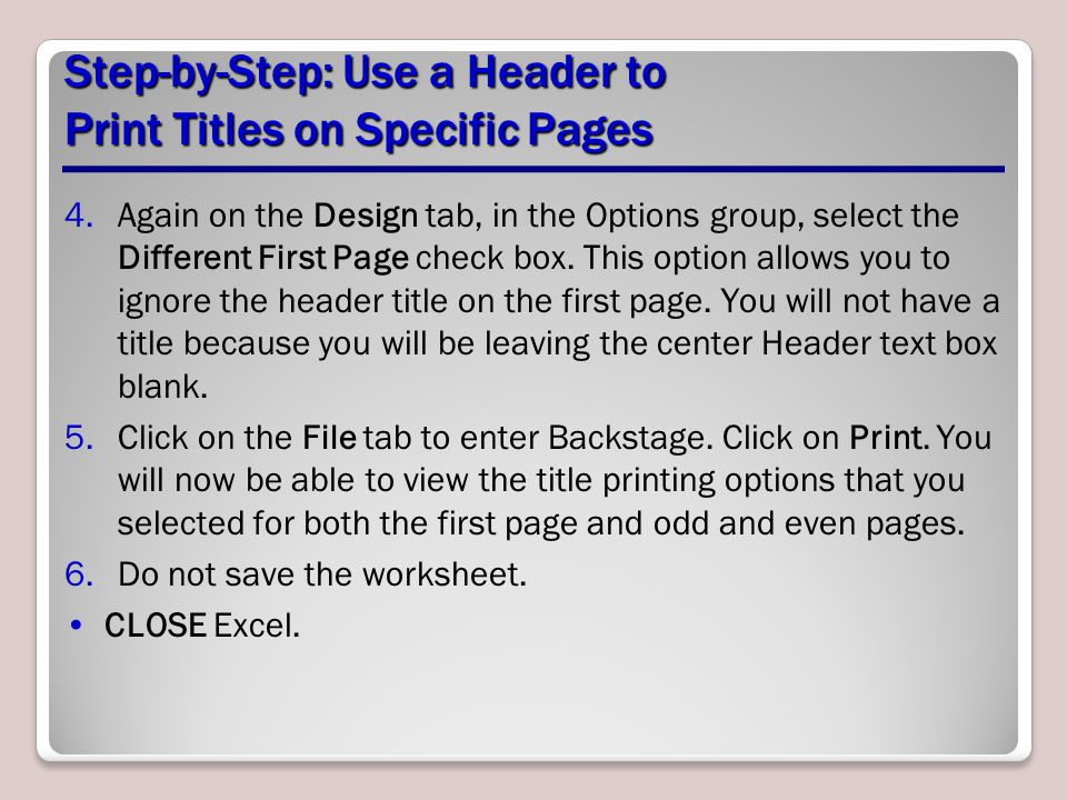 Step-by-Step: Use a Header to Print Titles on Specific Pages 4.Again on the Design tab, in the Options group, select the Different First Page check bo