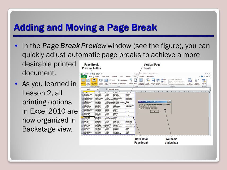 In the Page Break Preview window (see the figure), you can quickly adjust automatic page breaks to achieve a more desirable printed document. As you l
