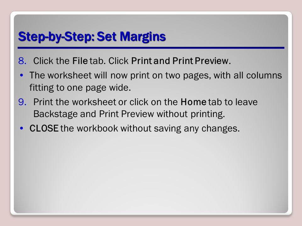 Step-by-Step: Set Margins 8.Click the File tab.Click Print and Print Preview.