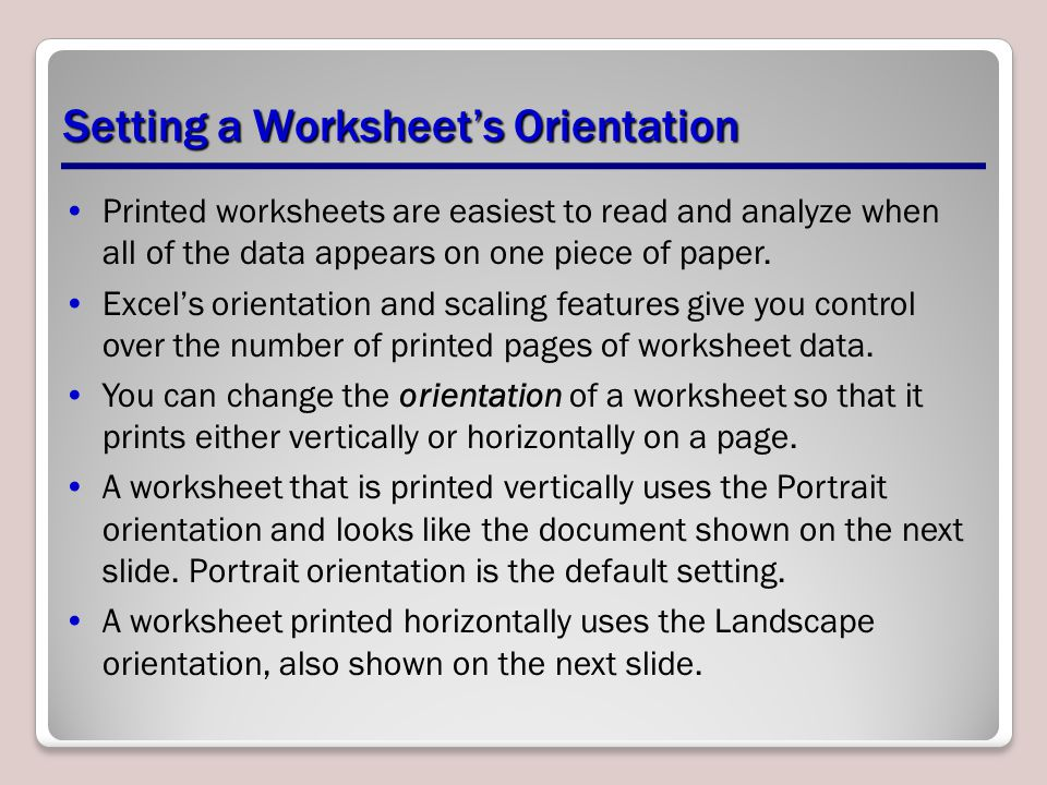 Printed worksheets are easiest to read and analyze when all of the data appears on one piece of paper. Excel's orientation and scaling features give y