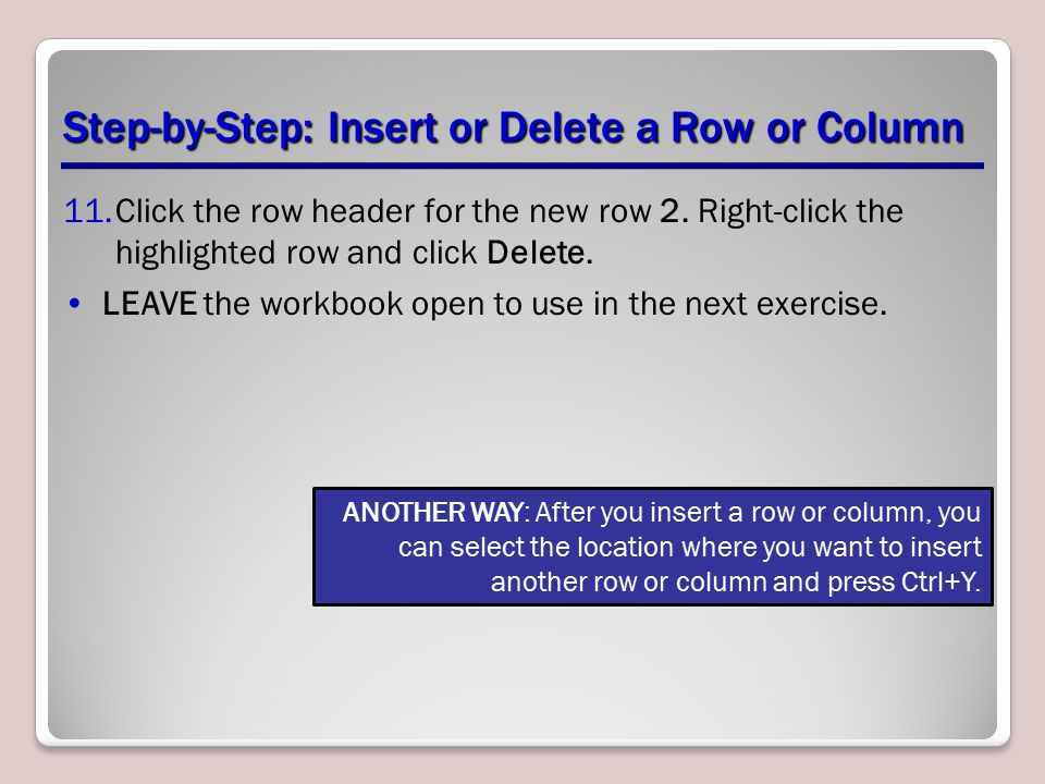 Step-by-Step: Insert or Delete a Row or Column 11.Click the row header for the new row 2.